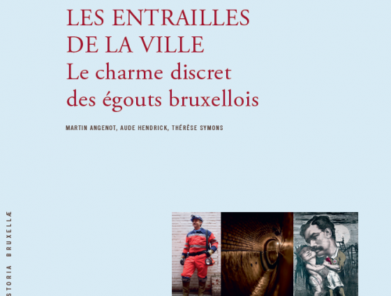Historia Bruxellae. Les entrailles de la ville : le charme discret des égouts bruxellois